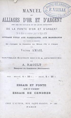 MANUEL DES ALLIAGES D'OR ET D'ARGENT, DES ORS DE COULEURS ET DE LEURS SOUDURES DE LA FONT D...