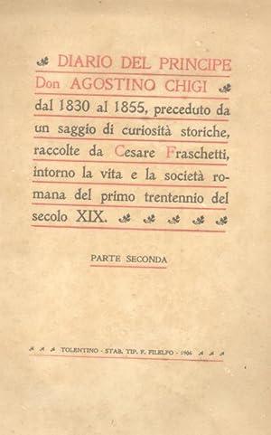 DIARIO DEL PRINCIPE DON AGOSTINO CHIGI DAL 1830 AL 1855. Preceduto da un saggio di curiosità...