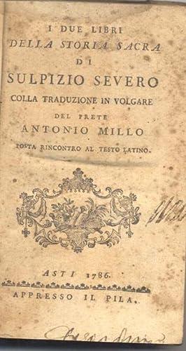 I DUE LIBRI DELLA STORIA SACRA DI SULPIZIO SEVERO. Colla traduzione in volgare del prete Antonio ...