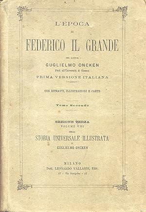 L'EPOCA DI FEDERICO IL GRANDE. Prima versione italiana di Paolo Bellezza. 1892-1893.: ONCKEN ...