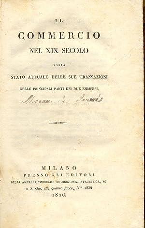 IL COMMERCIO NEL XIX SECOLO. Ossia Stato attuale delle sue transazioni nelle principali parti dei ...