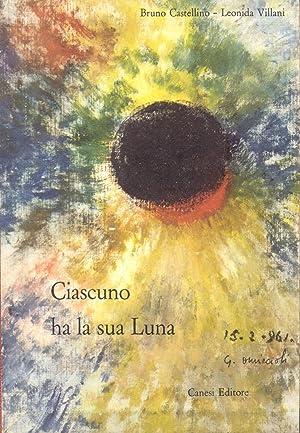 CIASCUNO HA LA SUA LUNA.: CASTELLINO Bruno / VILLANI Leonida.