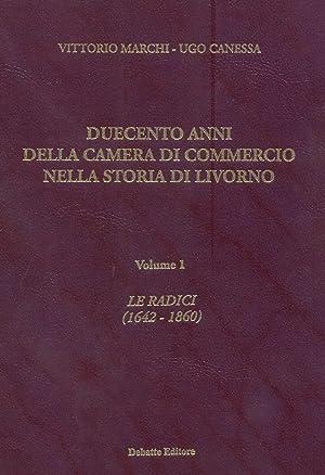 DUECENTO ANNI DELLA CAMERA DI COMMERCIO NELLA STORIA DI LIVORNO.: MARCHI Vittorio / CANESSA Ugo.