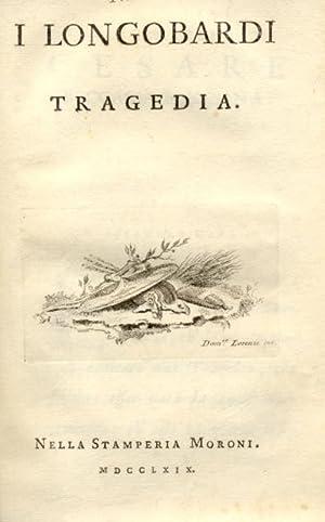 I LONGOBARDI. Tragedia. (Verona), Nella Stamperia Moroni, 1769.: CARLI Alessandro.