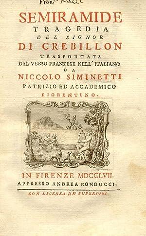 SEMIRAMIDE. Tragedia del Signor di Crebillon trasportata dal verso franzese nell'italiano da ...