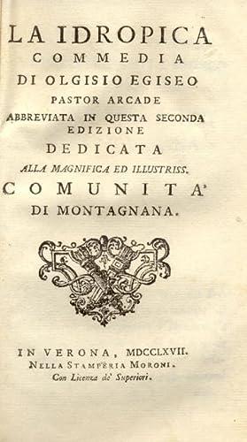 LA IDROPICA. Commedia di Olgisio Egiseo Pastore arcade, abbreviata in questa seconda edizione, ...