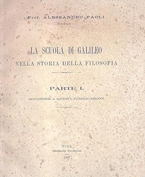 LA SCUOLA DI GALILEO NELLA STORIA DELLA FILOSOFIA. Parte I, occasione a questa pubblicazione. Pisa,...