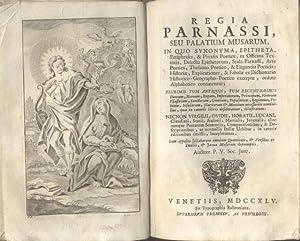 REGIA PARNASSI SEU PALATIUM MUSARUM. In quo Synonima, epitheta, periphrases, & phrases poë...
