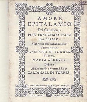 AMORE. Epitalamio del Cavaliere Pier Francesco Paoli da Pesaro, nelle nozze degl'Illustrissimi ...