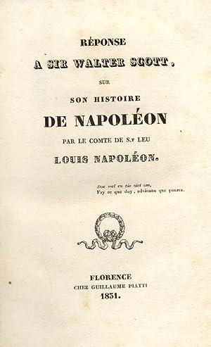 RÉPONSE A SIR WALTER SCOTT SUR SON HISTOIRE DE NAPOLEON.: Saint LEU (Louis Napoleon).