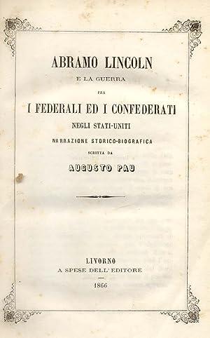 ABRAMO LINCOLN E LA GUERRA FRA I FEDERALI ED I CONFEDERATI NEGLI STATI UNITI. Narrazione ...