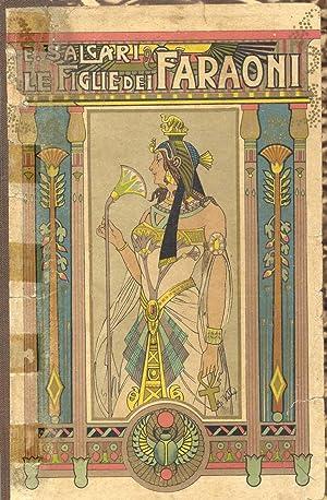 LE FIGLIE DEI FARAONI. Romanzo illustrato da 20 disegni di A.Della Valle.: SALGARI Emilio (Verona, ...
