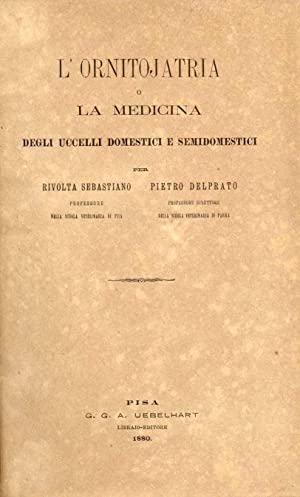 L'ORNITOJATRIA o LA MEDICINA DEGLI UCCELLI DOMESTICI E SEMIDOMESTICI.: RIVOLTA Sebastiano / ...