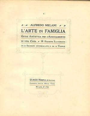 L'ARTE IN FAMIGLIA. Guida artistica per l'arredamento di una casa.: MELANI Alfredo.