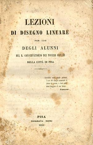 LEZIONI DI DISEGNO LINEARE. Per uso degli alunni del R.Conservatorio dei Poveri Orfani della citt&...