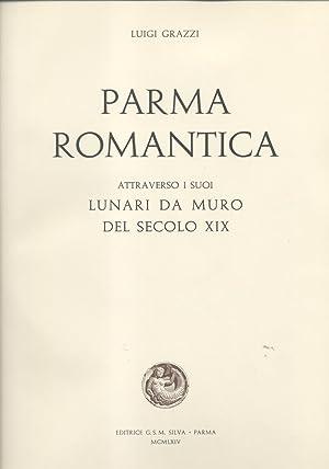 PARMA ROMANTICA. Attraverso i suoi lunari da muro del secolo XIX.: GRAZZI Luigi.