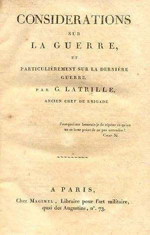 CONSIDERATIONS SUR LA GUERRE. Et particulièrement sur la dernière guerre. (1804).: ...