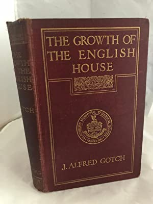 The Growth Of The Englsih House: A Short History Of Its Architectural Development From 1100 To 1800