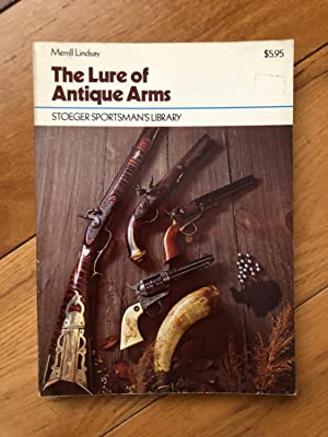 The lure of antique arms (Stoeger sportsman's library)