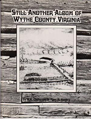 Still Another Album of Wythe County, Virginia: Chitwood, W. R.;Kegley,