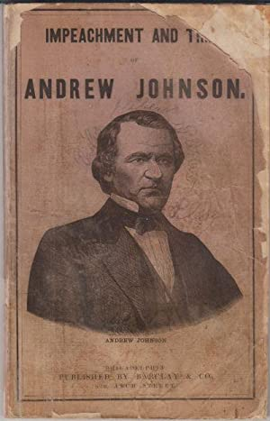 A Full and Impartial Report: The Great Impeachment Trial of Andrew Johnson, Seventeenth President ...
