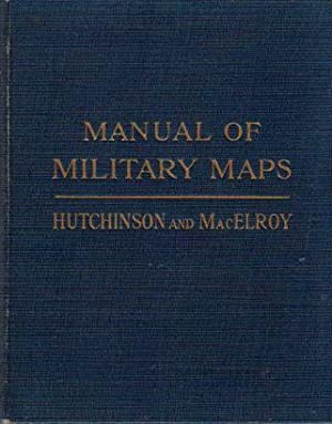 Manual of Military Maps: Hutchinson, James M. & MacElroy, Andrew J.