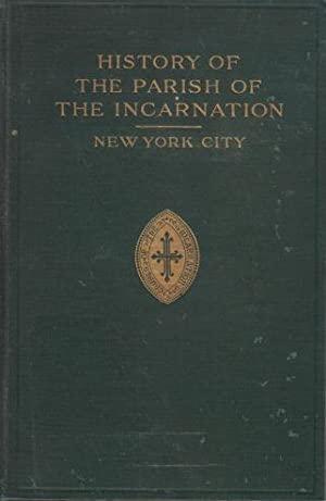 HISTORY OF THE PARISH OF THE INCARNATION, New York City 1852-1912: Perkins, J. Newton