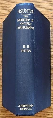 Hsuntze: The Moulder of Ancient Confucianism (Probsthain's: Hsuntze (Xun Kuang);