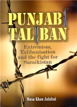 Punjabi Taliban - Extremism, Talibanisatoin and the: Musa Khan Jalalzai