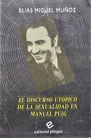 El Discurso Utopico De La Sexualidad En Manuel Puig: Elias Miguel Muñoz