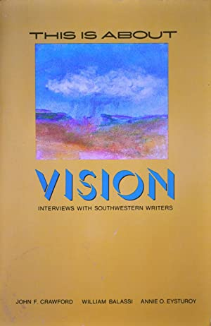 This is About Vision: Interviews with Southwestern Writers: Crawford, John, Balassi, William and ...