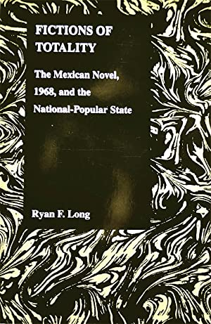 Fictions of Totality: The Mexican Novel, 1968, and the National Popular State: Long, Ryan F.