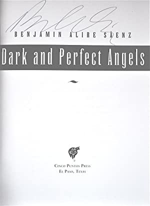 Dark and Perfect Angels: Saénz, Benjamin Alire