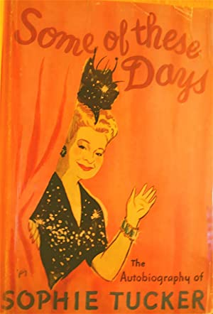 Some of These Days: The Autobiography of Sophie Tucker: Tucker, Sophie