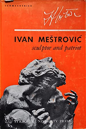 Ivan Mestrovic: Sculptor and Patriot: Schmeckeiber, Laurence