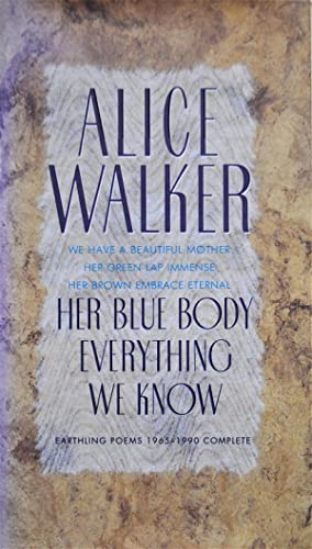 Her Blue Body Everything We Know: Earthling Poems 1965-1990 Complete: Walker, Alice