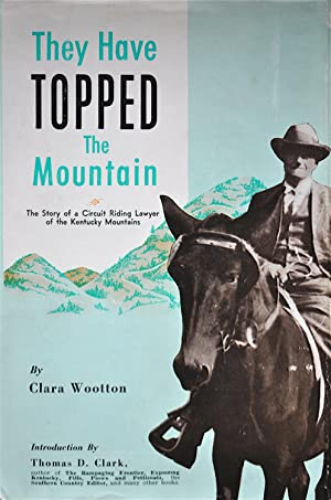 They Have Topped the Mountain: The Story of a Circuit Riding Lawyer of the Kentucky Mountains: ...