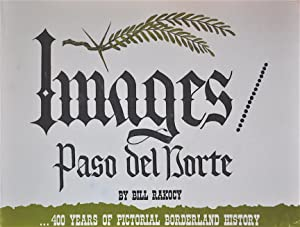 Images Paso Del Norte: 400 Years of Pictorial Borderland History