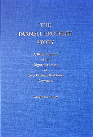 The Parnell Brothers: A Brief Memoir of the Rigorous Lives of Two Panhandle-Plain Cowmen: Haley, ...