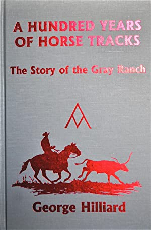 A Hundred Years of Horse Tracks: The Story of the Gray Ranch: Hilliard, George