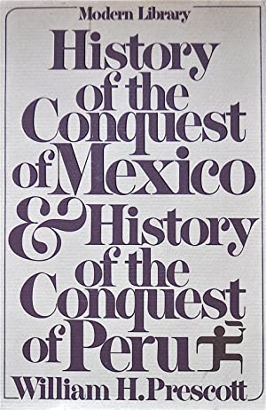 History of the Conquest of Mexcio & History of the Conquest of Peru: Prescott, William H.