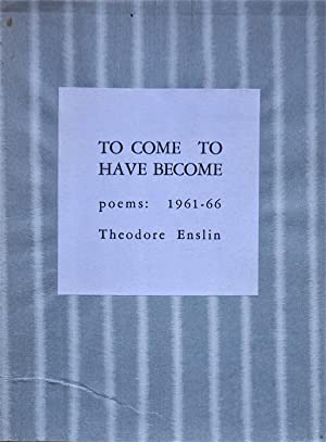 To Come To Have Become: Poems 1961-66: Enslin, Theodore
