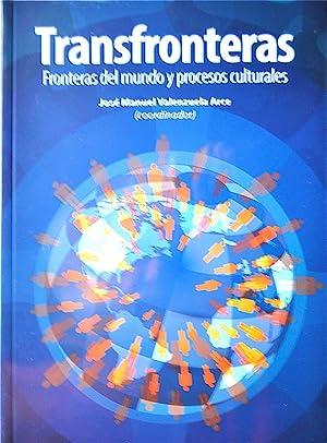 Transfronteras: Fronteras del Mundo y Procesos Culturales: Valenzuela, Arce, José Manuel