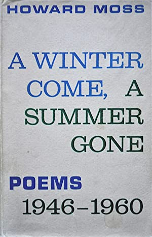 A Winter Come, A Summer Gone: Poems 1946-1960: Moss, Howard