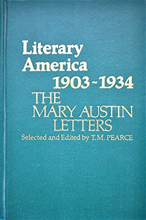 Literary America 1903-1934: The Mary Austen Letters: Pearce, T.M. Editor