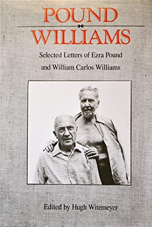 Pound/Williams: Selected Letter of Ezra Pound and William Carlos Williams: Witemeyer, Hugh ...