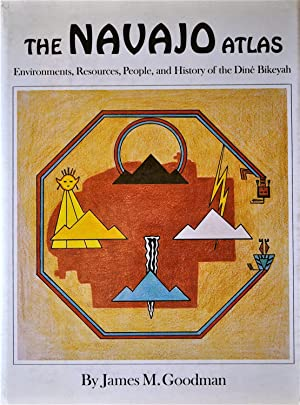 The Navajo Atlas; Envrionments, Resources, People, and History of the Diné Bikeyah: Goodman,...