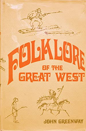 Folklore of the Great West: Selections from Eighty-Three Years of the Journal of American Folklore:...