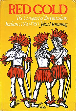 Red Gold: The Conquest of the Brazilian Indians 1500-1760