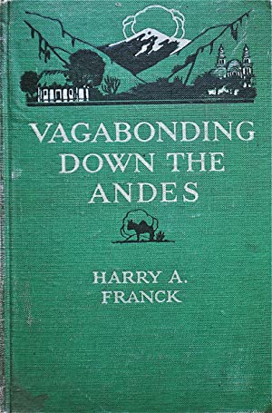Vagabonding Down the Being the Narrative of A Journey, Mostly Afoot, From Panama to Buenos Aires